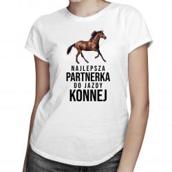Najlepsza partnerka do jazdy konnej - damska koszulka z nadrukiem