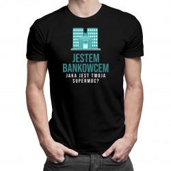 Jestem bankowcem - damska lub męska koszulka z nadrukiem
