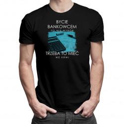 Bankowiec to nie wybór - damska lub męska koszulka z nadrukiem