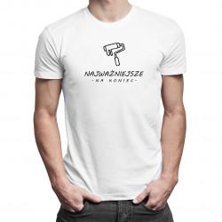 Najważniejsze na koniec - męska koszulka z nadrukiem