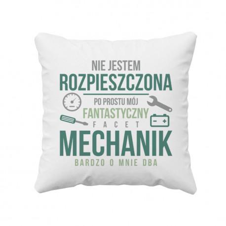 Nie jestem rozpieszczona, po prostu mój fantastyczny facet mechanik bardzo o mnie dba - poduszka z nadrukiem