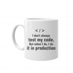 I don't always test my code. But when I do, I do it in production - kubek z nadrukiem