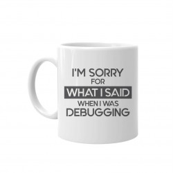 I'm sorry for what I said when I was debugging - kubek z nadrukiem