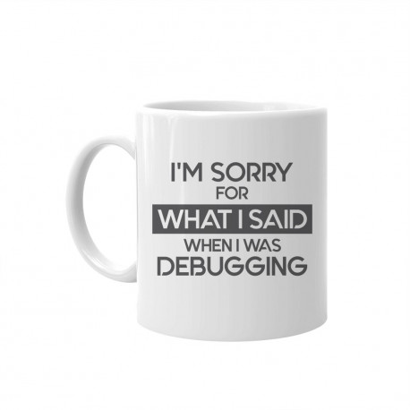 I'm sorry for what I said when I was debugging - kubek