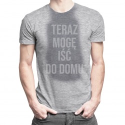 Teraz mogę iść do domu – męska koszulka z nadrukiem