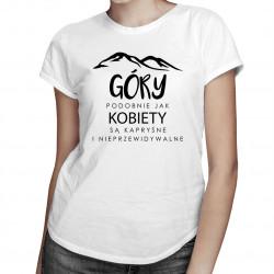 Góry podobnie jak kobiety są kapryśne i nieprzewidywalne - damska koszulka z nadrukiem