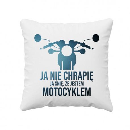 Ja nie chrapię, ja śnię że jestem motocyklem - poduszka z nadrukiem