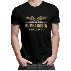 Zaufaj mi jestem kombajnistom wiem co robię - męska koszulka z nadrukiem