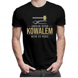 Zaufaj mi jestem kowalem wiem co robię - męska koszulka z nadrukiem