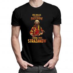 Bóg znalazł najodważniejszych facetów i zrobił z nich strażaków - męska koszulka z nadrukiem