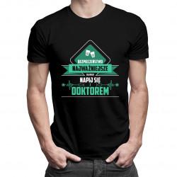 Bezpieczeństwo najważniejsze, dlatego napij się z doktorem - męska koszulka z nadrukiem