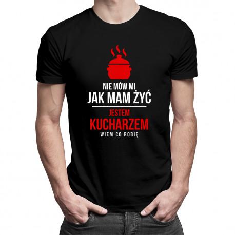Nie mów mi jak mam żyć - kucharz - męska koszulka z nadrukiem