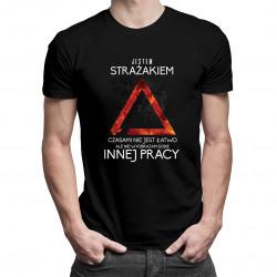 Jestem strażakiem - męska koszulka z nadrukiem