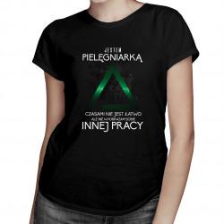Jestem pielęgniarką, czasami nie jest łatwo ale nie wyobrażam sobie innej pracy - damska koszulka z nadrukiem