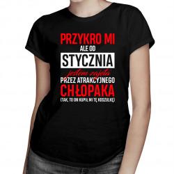 Przykro mi, ale od stycznia jestem zajęta przez atrakcyjnego chłopaka - damska koszulka z nadrukiem