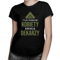 Tylko prawdziwe kobiety kochają dekarzy - damska koszulka z nadrukiem