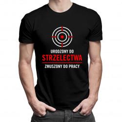 Urodzony do strzelectwa - męska koszulka z nadrukiem