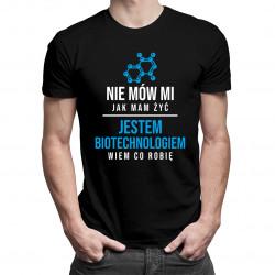 Nie mów mi jak mam żyć - biotechnolog - męska koszulka z nadrukiem