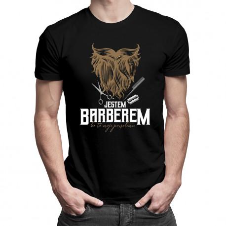Jestem barberem, bo to moje powołanie - męska koszulka z nadrukiem