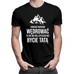 Chociaż kocham wędrować - tata - męska koszulka z nadrukiem