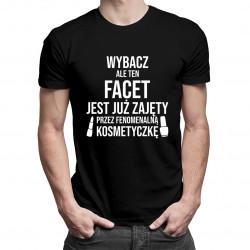 Wybacz - facet zajęty przez kosmetyczkę - męska koszulka z nadrukiem