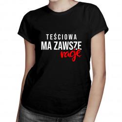 Teściowa ma zawsze rację - damska koszulka z nadrukiem