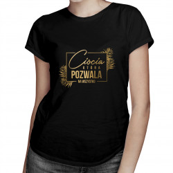 Ciocia, która pozwala na wszystko - damska koszulka z nadrukiem