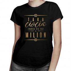 Taka ciocia zdarza się raz na milion - damska koszulka z nadrukiem