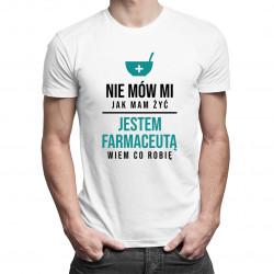 Nie mów mi jak mam żyć, jestem farmaceutą - męska koszulka z nadrukiem