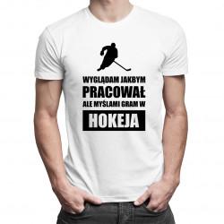 Wyglądam jakbym pracował ale myślami gram w hokeja - męska koszulka z nadrukiem