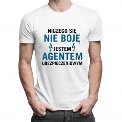 Niczego się nie boję - agent ubezpieczeniowy - damska lub męska koszulka z nadrukiem