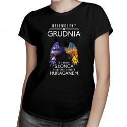 Dziewczyny z grudnia to promyki słońca połączone z małym huraganem - damska koszulka z nadrukiem