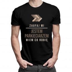 Zaufaj mi, jestem parkieciarzem, wiem co robię - męska koszulka z nadrukiem