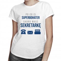 Po co Ci superbohater skoro masz sekretarkę - damska koszulka z nadrukiem