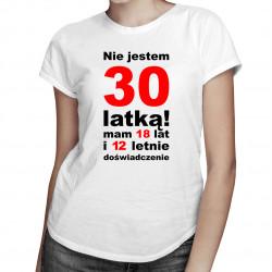 Nie jestem 30-latką! - damska koszulka z nadrukiem