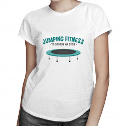 Jumping fitness to sposób na życie - damska koszulka z nadrukiem