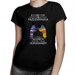 Dziewczyny z października to promyki słońca połączone z małym huraganem - damska koszulka z nadrukiem