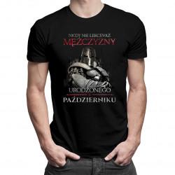 Nigdy nie lekceważ mężczyzny urodzonego w październiku - męska koszulka z nadrukiem