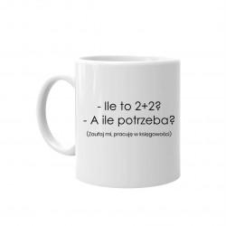Kubek dla księgowego - Ile to 2+2 ? a ile potrzeba? - kubek z nadrukiem