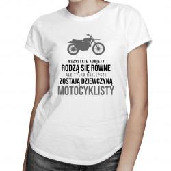 Wszystkie kobiety rodzą się równe - motocykl - damska koszulka z nadrukiem