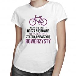 Wszystkie kobiety rodzą się równe -rower - damska koszulka z nadrukiem