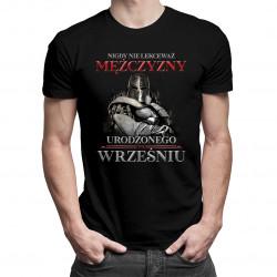 Nigdy nie lekceważ mężczyzny urodzonego we wrześniu - męska koszulka z nadrukiem