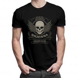 Nie ma siły na faceta z września, nawet śmierć omija mnie szerokim łukiem - męska koszulka z nadrukiem