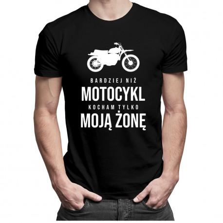 Bardziej niż motocykl kocham tylko moją żonę - męska koszulka z nadrukiem