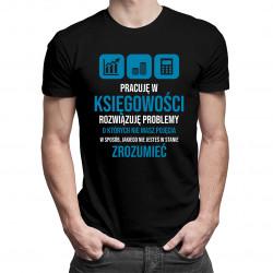 Pracuję w księgowości, rozwiązuję problemy - męska koszulka z nadrukiem