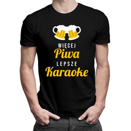 Więcej piwa, lepsze karaoke - męska koszulka z nadrukiem