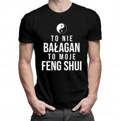 To nie bałagan, to moje feng shui - męska koszulka z nadrukiem
