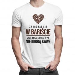 Zakochaj się w bariście - męska koszulka z nadrukiem