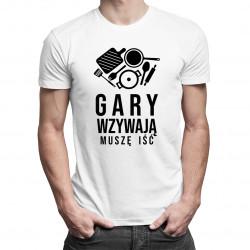 Gary wzywają, muszę iść - damska lub męska koszulka z nadrukiem
