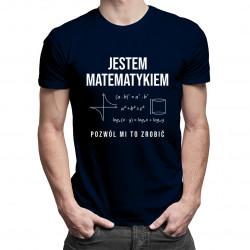 Jestem matematykiem, pozwól mi to zrobić – męska koszulka z nadrukiem